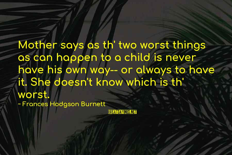 Th'emeraude Sayings By Frances Hodgson Burnett: Mother says as th' two worst things as can happen to a child is never