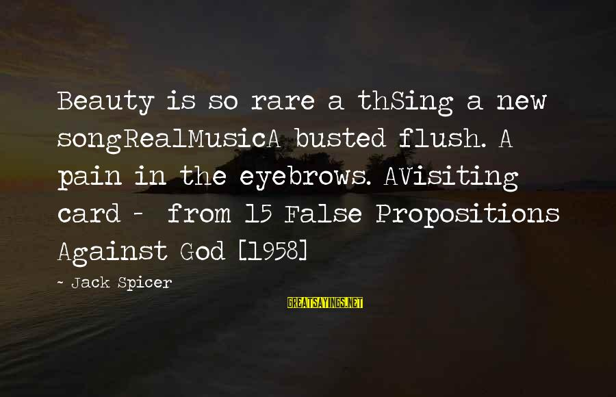 Th'emeraude Sayings By Jack Spicer: Beauty is so rare a thSing a new songRealMusicA busted flush. A pain in the