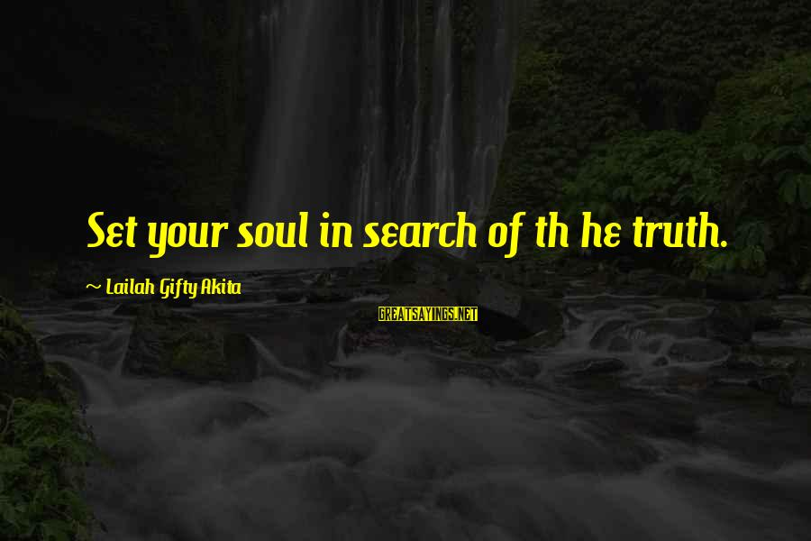 Th'emeraude Sayings By Lailah Gifty Akita: Set your soul in search of th he truth.