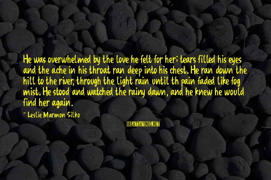 Th'emeraude Sayings By Leslie Marmon Silko: He was overwhelmed by the love he felt for her; tears filled his eyes and