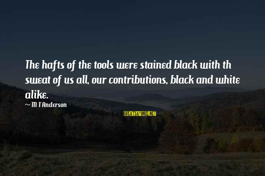 Th'emeraude Sayings By M T Anderson: The hafts of the tools were stained black with th sweat of us all, our
