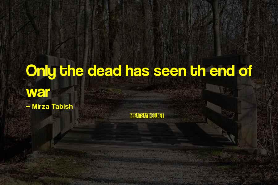 Th'emeraude Sayings By Mirza Tabish: Only the dead has seen th end of war