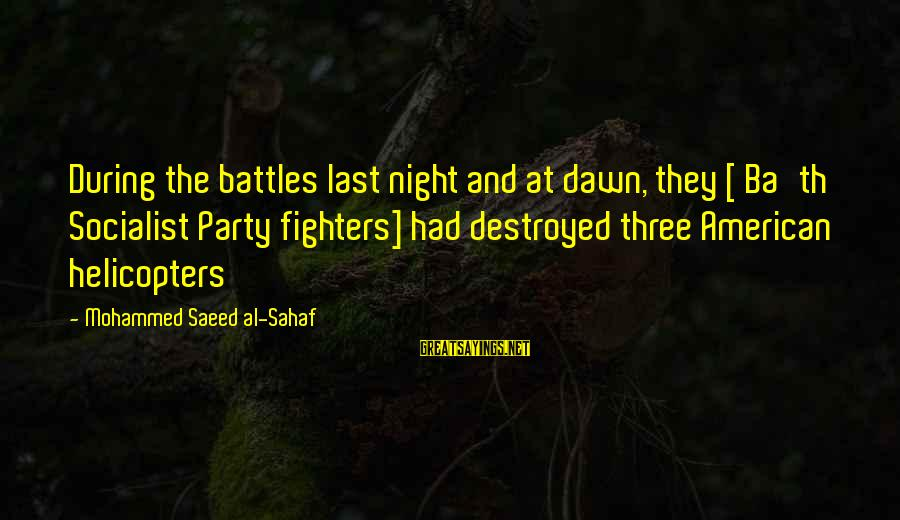 Th'emeraude Sayings By Mohammed Saeed Al-Sahaf: During the battles last night and at dawn, they [ Ba'th Socialist Party fighters] had