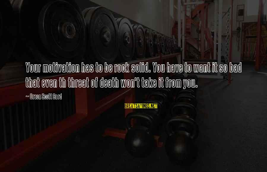 Th'emeraude Sayings By Orson Scott Card: Your motivation has to be rock solid. You have to want it so bad that