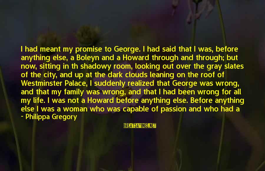 Th'emeraude Sayings By Philippa Gregory: I had meant my promise to George. I had said that I was, before anything