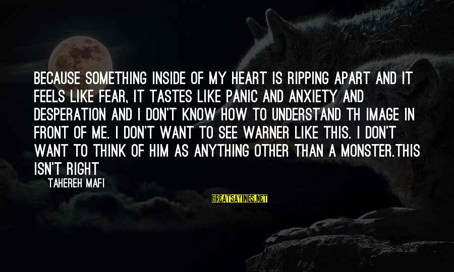 Th'emeraude Sayings By Tahereh Mafi: Because something inside of my heart is ripping apart and it feels like fear, it