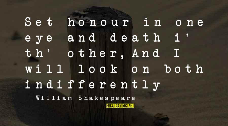 Th'emeraude Sayings By William Shakespeare: Set honour in one eye and death i' th' other,And I will look on both