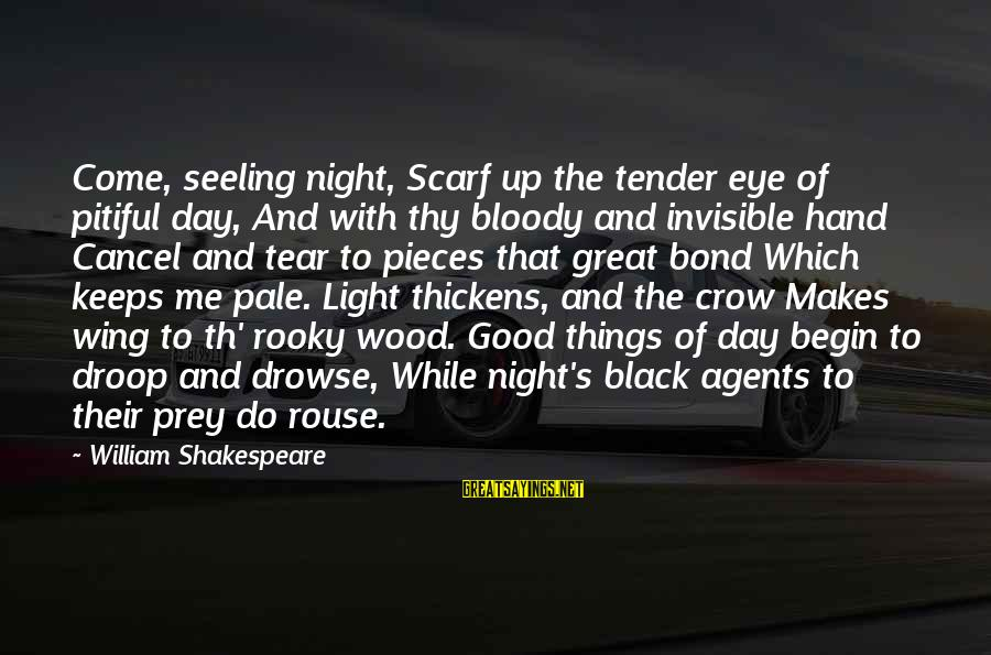 Th'emeraude Sayings By William Shakespeare: Come, seeling night, Scarf up the tender eye of pitiful day, And with thy bloody