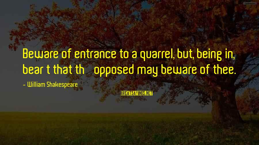 Th'emeraude Sayings By William Shakespeare: Beware of entrance to a quarrel, but, being in, bear t that th' opposed may