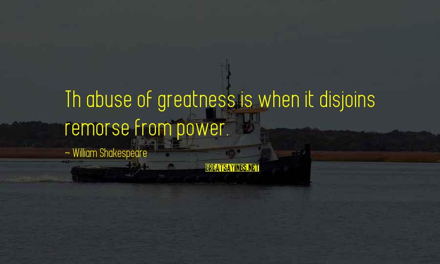 Th'emeraude Sayings By William Shakespeare: Th abuse of greatness is when it disjoins remorse from power.