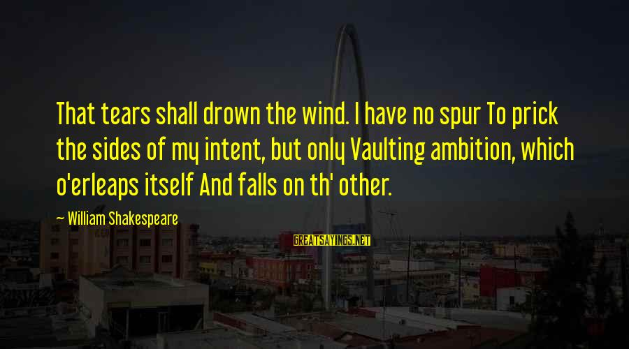 Th'emeraude Sayings By William Shakespeare: That tears shall drown the wind. I have no spur To prick the sides of