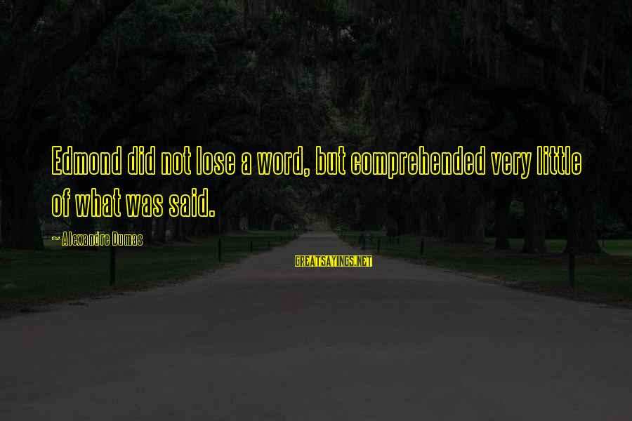Themso Sayings By Alexandre Dumas: Edmond did not lose a word, but comprehended very little of what was said.