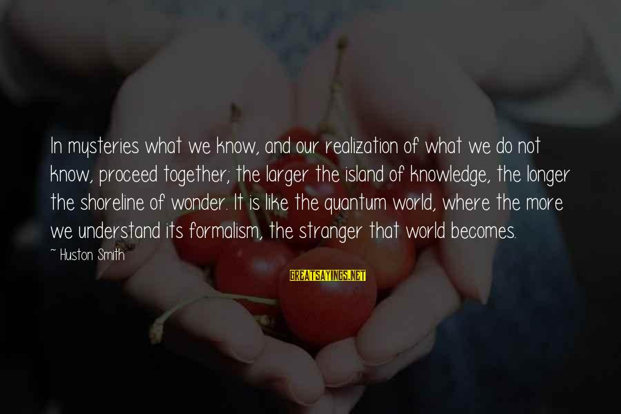Themso Sayings By Huston Smith: In mysteries what we know, and our realization of what we do not know, proceed