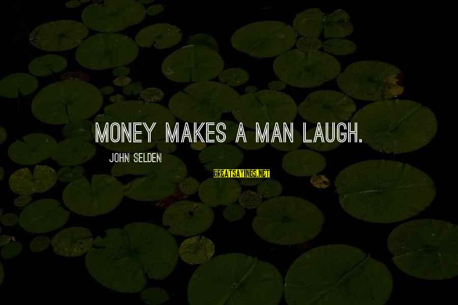 Themso Sayings By John Selden: Money makes a man laugh.