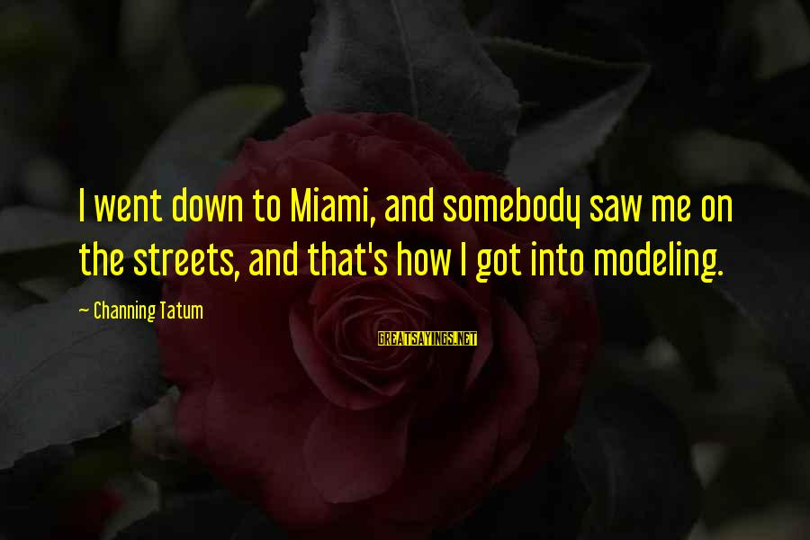 Theobroma Sayings By Channing Tatum: I went down to Miami, and somebody saw me on the streets, and that's how