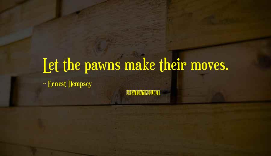 Theobroma Sayings By Ernest Dempsey: Let the pawns make their moves.