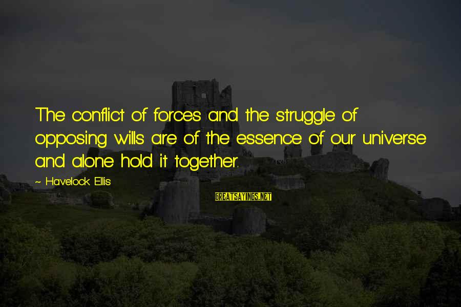 Theobroma Sayings By Havelock Ellis: The conflict of forces and the struggle of opposing wills are of the essence of