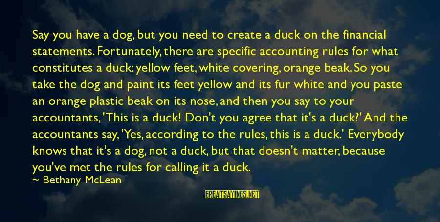 Theodore Herman Albert Dreiser Sayings By Bethany McLean: Say you have a dog, but you need to create a duck on the financial