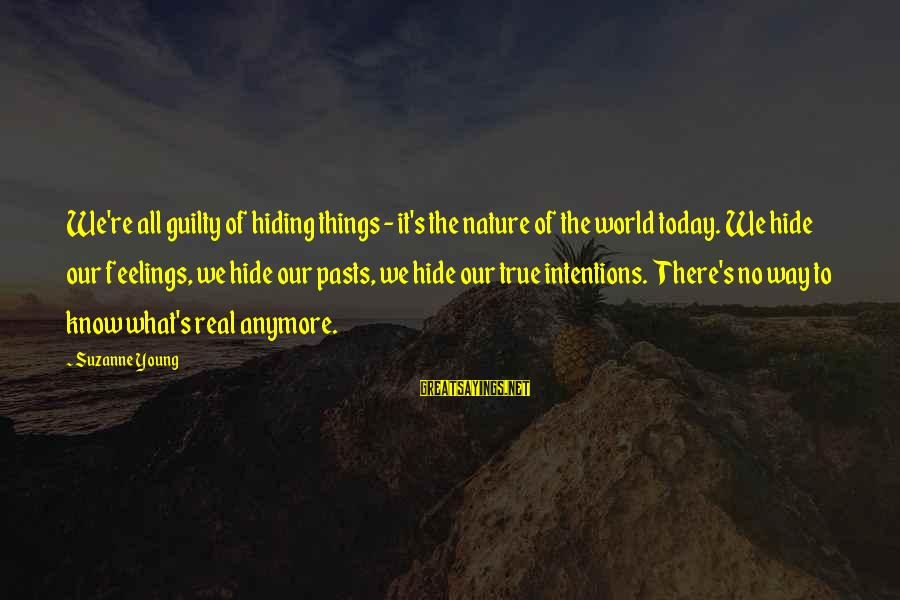 Theodore Herman Albert Dreiser Sayings By Suzanne Young: We're all guilty of hiding things - it's the nature of the world today. We