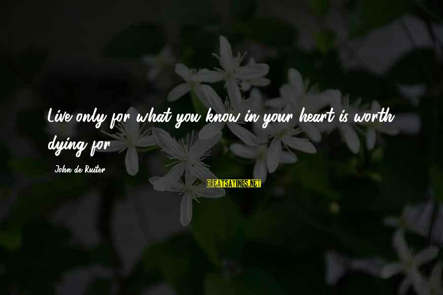 Theodosius Dobzhansky Sayings By John De Ruiter: Live only for what you know in your heart is worth dying for.