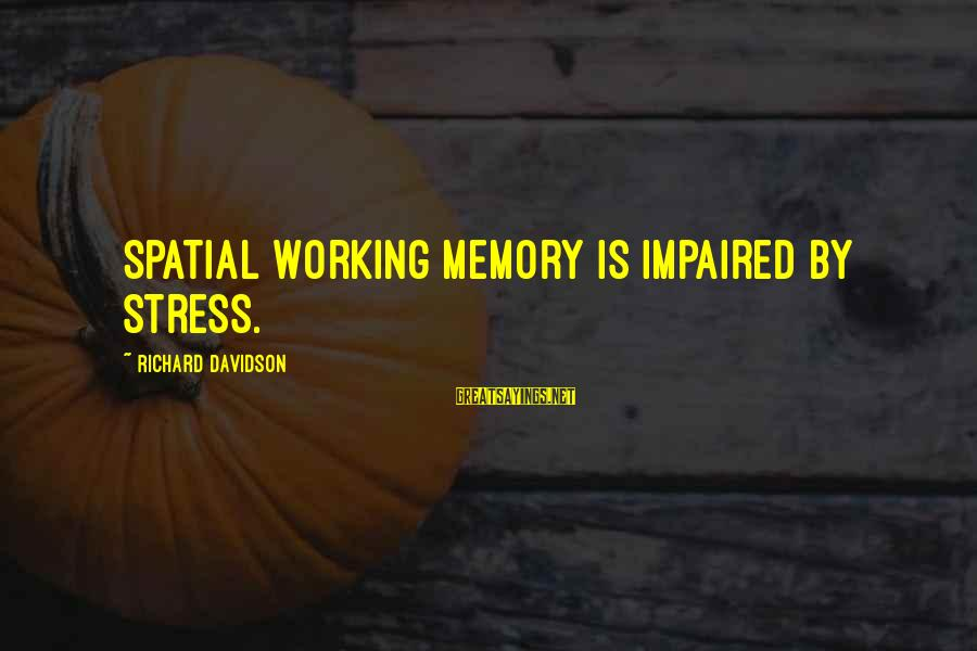 Theodosius Dobzhansky Sayings By Richard Davidson: Spatial working memory is impaired by stress.