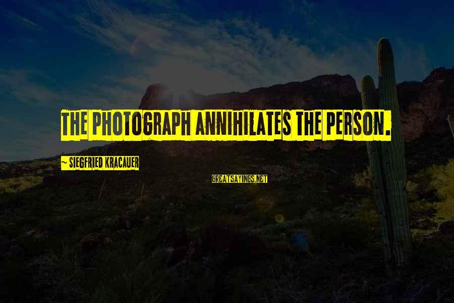 Theodosius Dobzhansky Sayings By Siegfried Kracauer: The photograph annihilates the person.