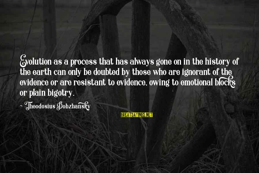 Theodosius Dobzhansky Sayings By Theodosius Dobzhansky: Evolution as a process that has always gone on in the history of the earth