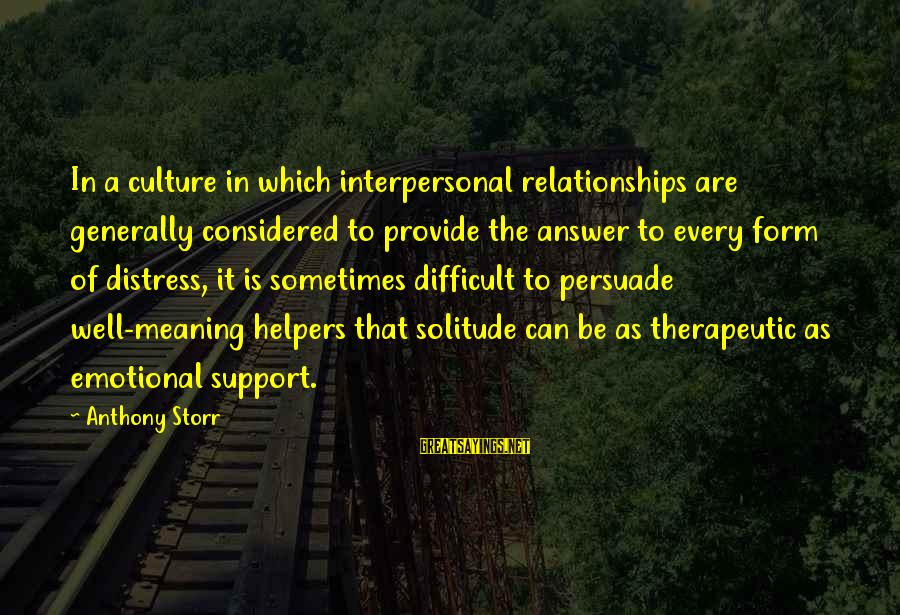 Therapeutic Sayings By Anthony Storr: In a culture in which interpersonal relationships are generally considered to provide the answer to