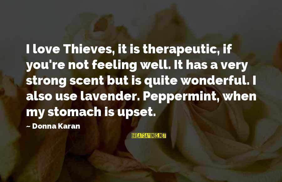 Therapeutic Sayings By Donna Karan: I love Thieves, it is therapeutic, if you're not feeling well. It has a very