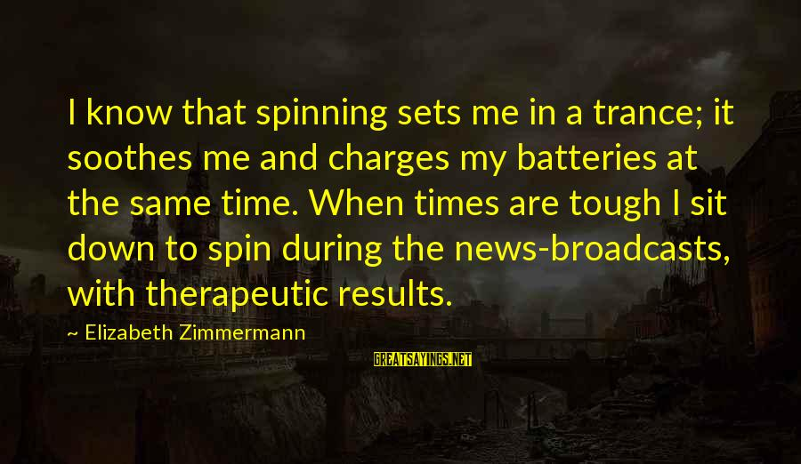 Therapeutic Sayings By Elizabeth Zimmermann: I know that spinning sets me in a trance; it soothes me and charges my