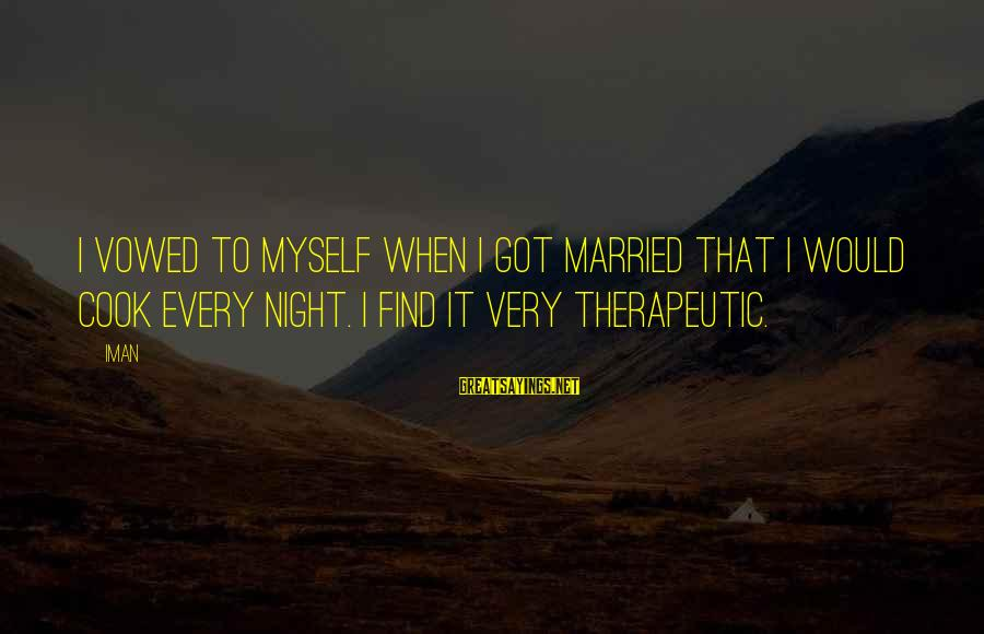 Therapeutic Sayings By Iman: I vowed to myself when I got married that I would cook every night. I