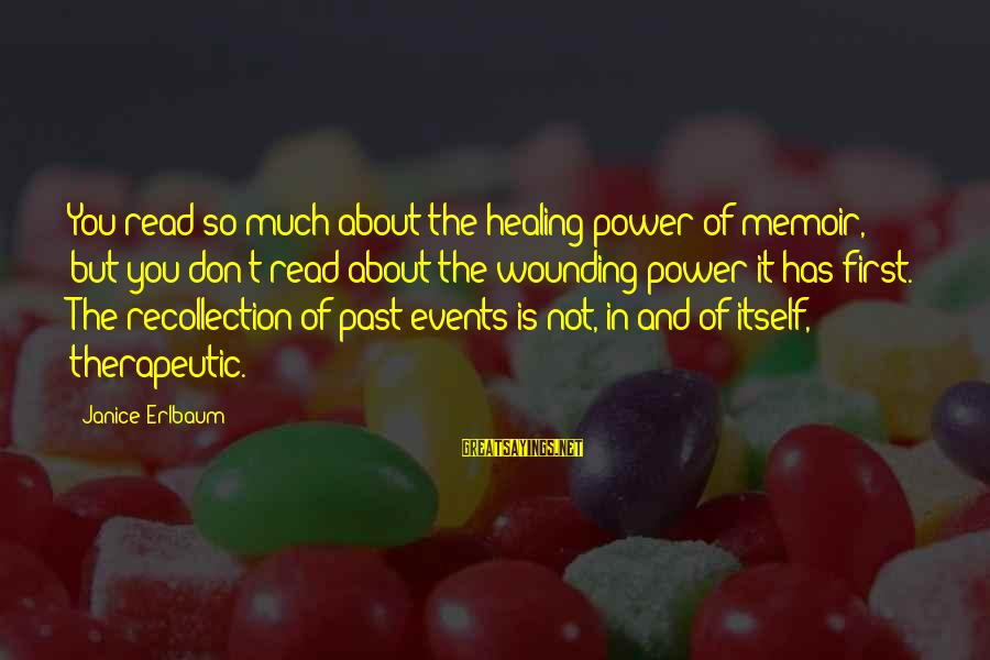 Therapeutic Sayings By Janice Erlbaum: You read so much about the healing power of memoir, but you don't read about