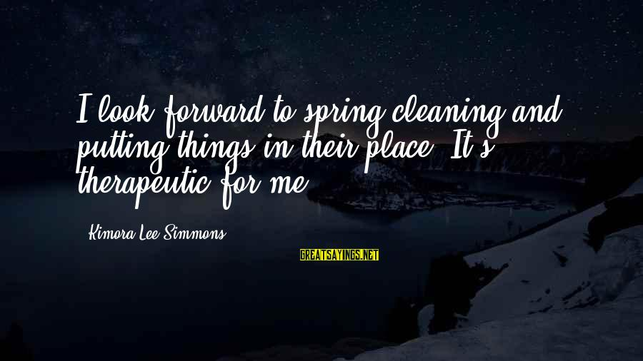 Therapeutic Sayings By Kimora Lee Simmons: I look forward to spring cleaning and putting things in their place. It's therapeutic for