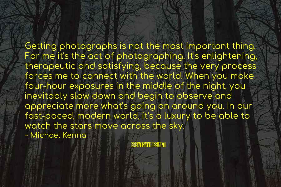 Therapeutic Sayings By Michael Kenna: Getting photographs is not the most important thing. For me it's the act of photographing.