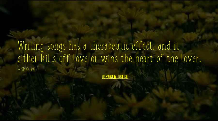 Therapeutic Sayings By Shakira: Writing songs has a therapeutic effect, and it either kills off love or wins the