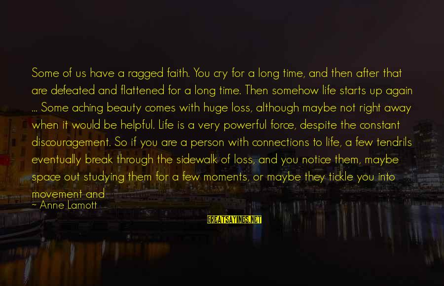 There Comes A Time In Our Life Sayings By Anne Lamott: Some of us have a ragged faith. You cry for a long time, and then