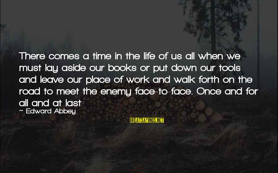 There Comes A Time In Our Life Sayings By Edward Abbey: There comes a time in the life of us all when we must lay aside