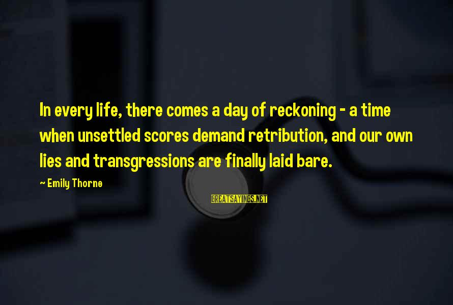 There Comes A Time In Our Life Sayings By Emily Thorne: In every life, there comes a day of reckoning - a time when unsettled scores