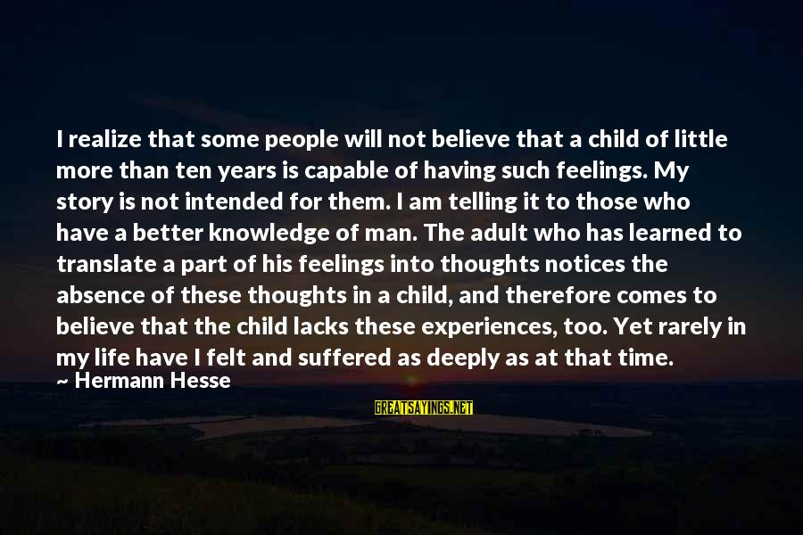 There Comes A Time In Our Life Sayings By Hermann Hesse: I realize that some people will not believe that a child of little more than