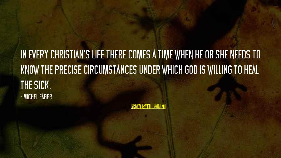 There Comes A Time In Our Life Sayings By Michel Faber: In every Christian's life there comes a time when he or she needs to know