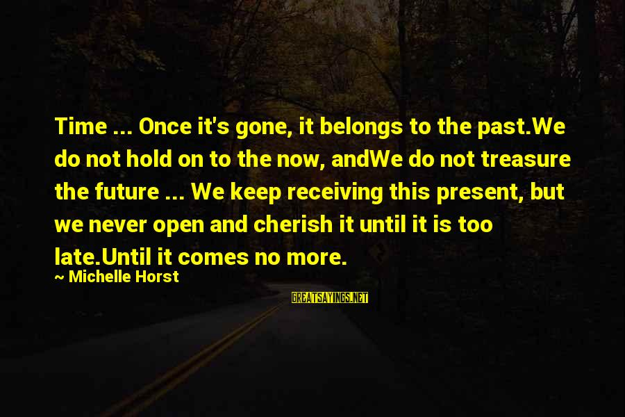 There Comes A Time In Our Life Sayings By Michelle Horst: Time ... Once it's gone, it belongs to the past.We do not hold on to
