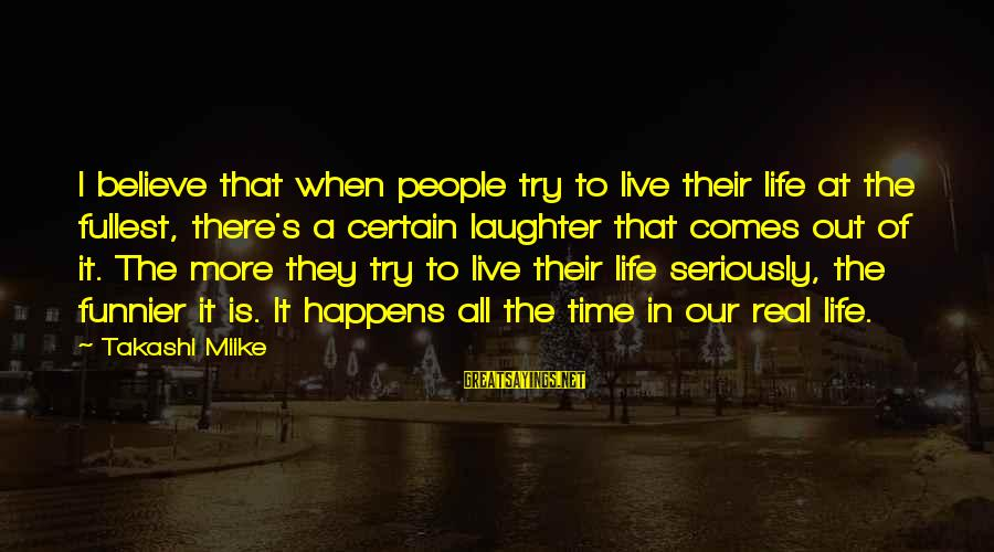 There Comes A Time In Our Life Sayings By Takashi Miike: I believe that when people try to live their life at the fullest, there's a