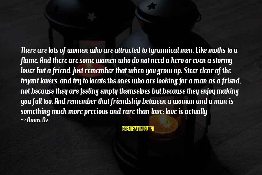 There For You Friend Sayings By Amos Oz: There are lots of women who are attracted to tyrannical men. Like moths to a