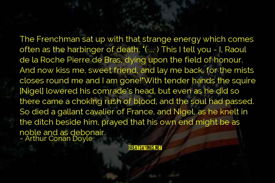 There For You Friend Sayings By Arthur Conan Doyle: The Frenchman sat up with that strange energy which comes often as the harbinger of