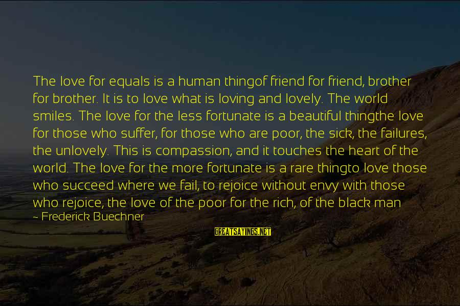There For You Friend Sayings By Frederick Buechner: The love for equals is a human thingof friend for friend, brother for brother. It
