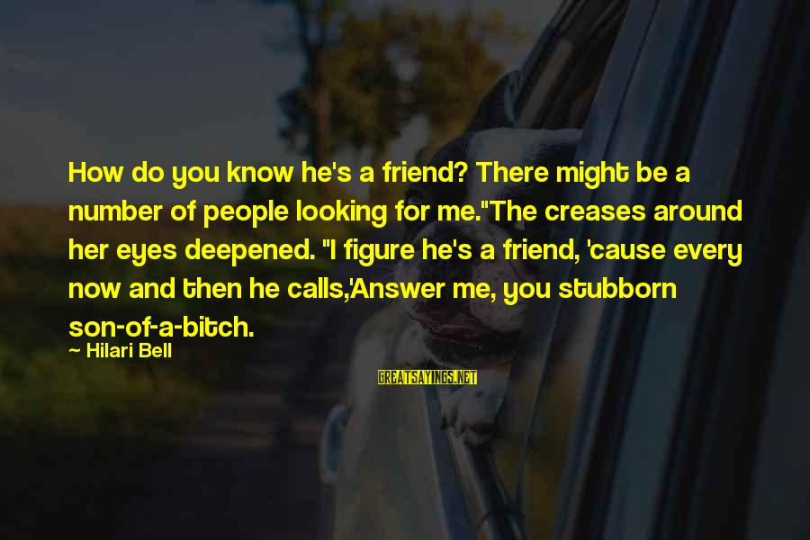 There For You Friend Sayings By Hilari Bell: How do you know he's a friend? There might be a number of people looking