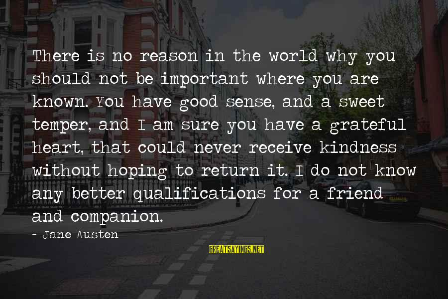 There For You Friend Sayings By Jane Austen: There is no reason in the world why you should not be important where you