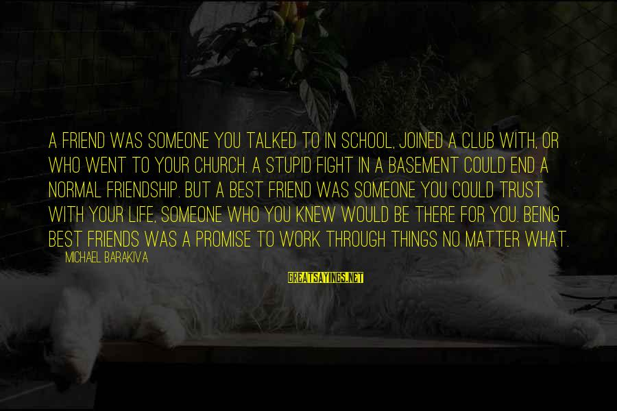 There For You Friend Sayings By Michael Barakiva: A friend was someone you talked to in school, joined a club with, or who