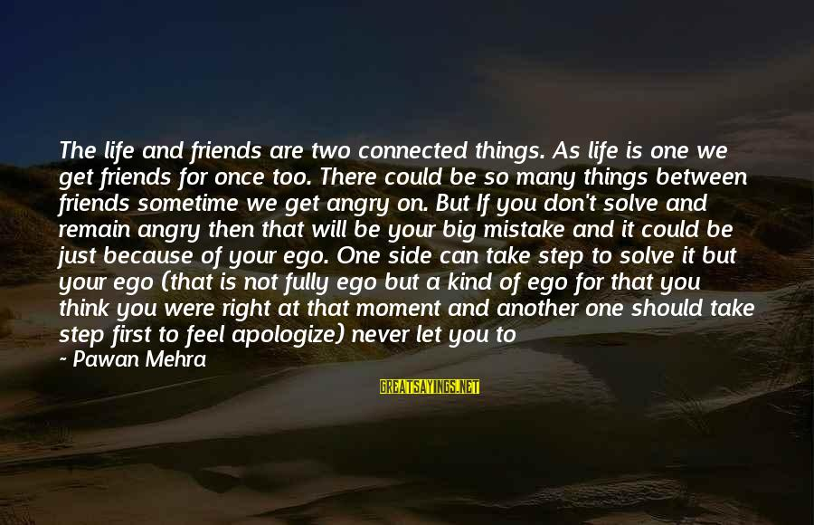 There For You Friend Sayings By Pawan Mehra: The life and friends are two connected things. As life is one we get friends