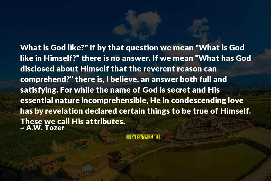 "There No True Love Sayings By A.W. Tozer: What is God like?"" If by that question we mean ""What is God like in"